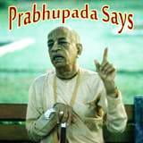 Prabhupada Says [1]